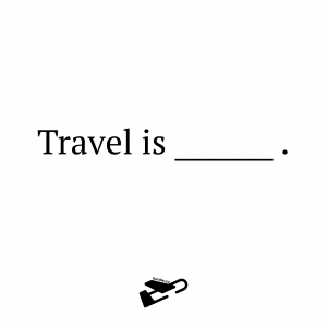 "White background with black text reads ""Travel is [blank]"" with a plane underneath."